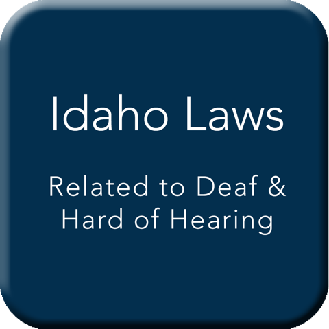 Idaho Laws Related to Deaf and Hard of Hearing Button
